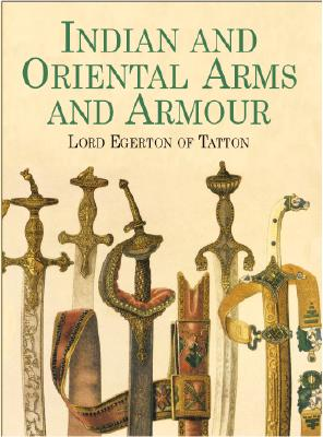 Indian and Oriental Arms and Armour - Egerton, Lord, and Indian Museum, and Egerton, Wilbraham Egerton
