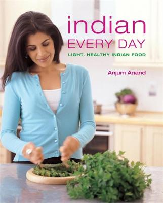 Indian Every Day: Light, Healthy Indian Food - Anand, Anjum