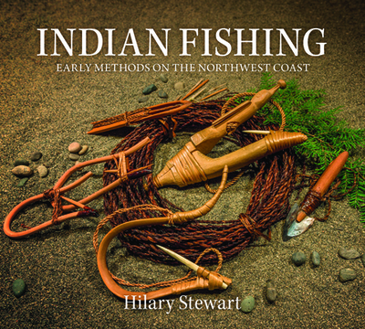 Indian Fishing: Early Methods on the Northwest Coast - Stewart, Hilary