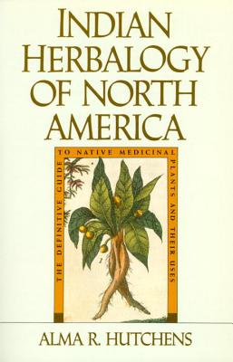 Indian Herbalogy of North America - Hutchens, Alma R