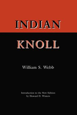 Indian Knoll - Webb, William S, and Winters, Howard D (Introduction by)