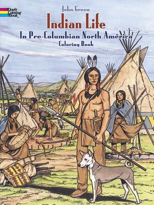 Indian Life in Pre-Columbian North America Coloring Book - Appelbaum, Text By Stanley, and Green, John