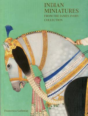 Indian Miniatures from the James Ivory Collection - Losty, J. P., and Galloway, Francesca (Editor), and Anikst, Misha (Designer)