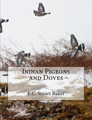 Indian Pigeons and Doves - Baker, E C Stuart, and Chambers, Jackson (Introduction by)