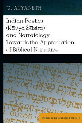 Indian Poetics (Kvya Zstra) and Narratology Towards the Appreciation of Biblical Narrative - Ayyaneth, G