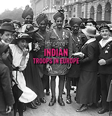 Indian Troops in Europe 1914-1918 - Das, Santanu
