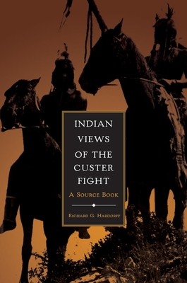 Indian Views of the Custer Fight: A Source Book - Hardorff, Richard G