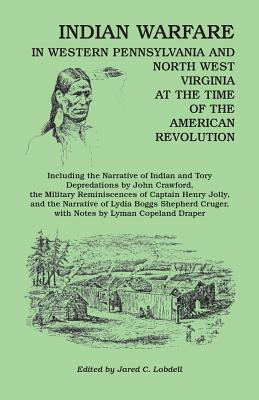 Indian Warfare in Western Pennsylvania and North West Virginia at the Time of the American Revolution, Including the Narrative of Indian and Tory Depr - Lobdell, Jared C (Editor)