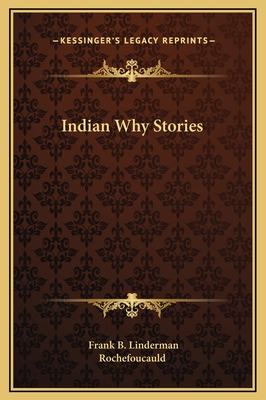 Indian Why Stories - Linderman, Frank B, and Rochefoucauld