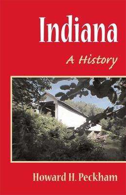 Indiana: A History - Peckham, Howard Henry