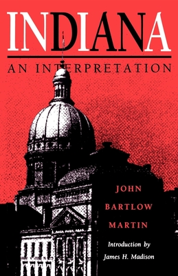 Indiana: An Interpretation - Martin, John Bartlow, and Madison, James (Foreword by)