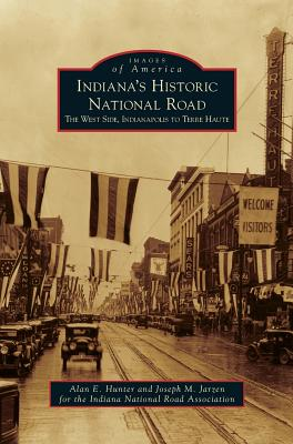 Indiana's Historic National Road: The West Side, Indianapolis to Terre Haute - Hunter, Alan E