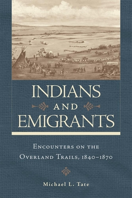 Indians and Emigrants: Encounters on the Overland Trails - Tate, Michael L