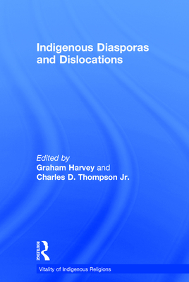 Indigenous Diasporas and Dislocations - Jr, Charles D Thompson, and Harvey, Graham (Editor)