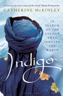 Indigo: In Search of the Colour that Seduced the World - McKinley, Catherine E.