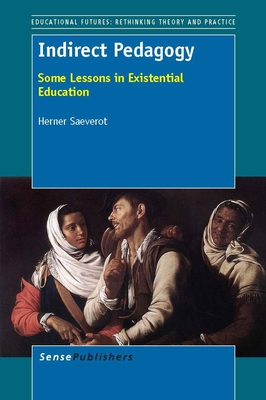Indirect Pedagogy: Some Lessons in Existential Education - Saeverot, Herner
