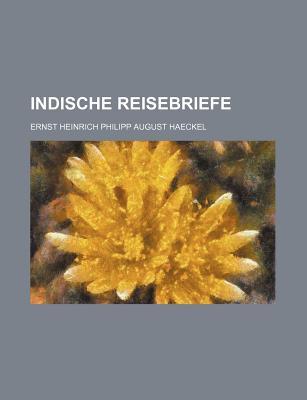 Indische Reisebriefe - Haeckel, Ernst Heinrich Philip