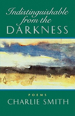 Indistinguishable from the Darkness: Poems - Smith, Charlie