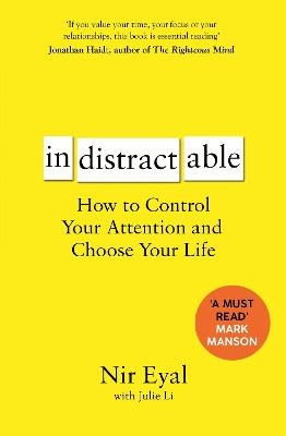 Indistractable: How to Control Your Attention and Choose Your Life - Eyal, Nir