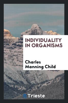 Individuality in Organisms - Child, Charles Manning