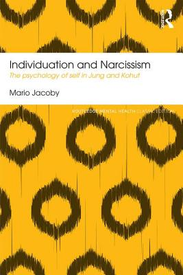Individuation and Narcissism: The Psychology of Self in Jung and Kohut - Jacoby, Mario