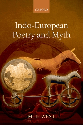 Indo-European Poetry and Myth - West, M L