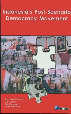 Indonesia's Post-Soeharto Democracy Movement - Prasetyo, Stanley Adi (Editor), and Tornquist, Olle (Editor), and Priyono, A E (Editor)