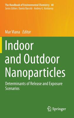 Indoor and Outdoor Nanoparticles 2016: Determinants of Release and Exposure Scenarios - Viana, Mar (Editor)