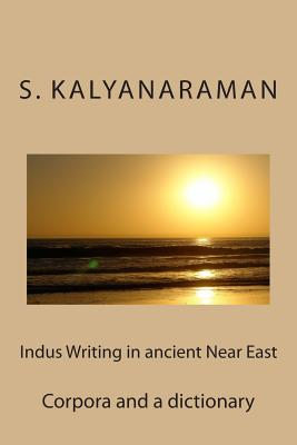 Indus Writing in Ancient Near East: Corpora and a Dictionary - Kalyanaraman, S