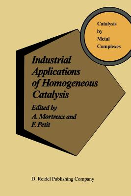 Industrial Applications of Homogeneous Catalysis - Mortreux, A (Editor)