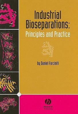 Industrial Bioseparations: Principles and Practice - Forciniti, Daniel