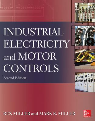 Industrial Electricity and Motor Controls - Miller, Rex, Prof., and Miller, Mark R, Prof.
