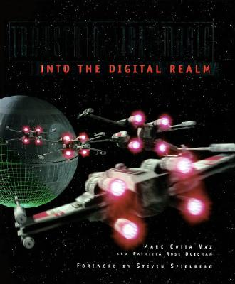 Industrial Light & Magic: Into the Digital Realm - Vaz, Marc Cotta, and Vaz, Mark Cotta, and Duignan, Patricia Rose