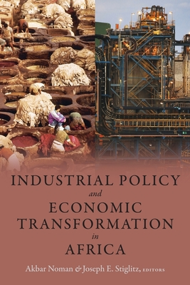 Industrial Policy and Economic Transformation in Africa - Noman, Akbar (Editor)