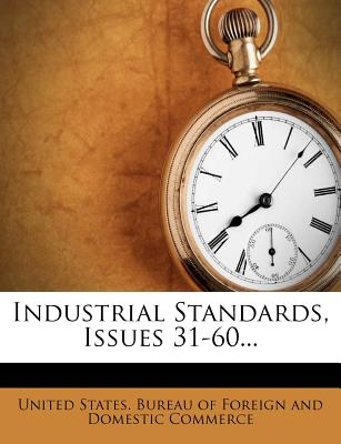Industrial Standards, Issues 31-60... - United States Bureau of Foreign and Dom (Creator)