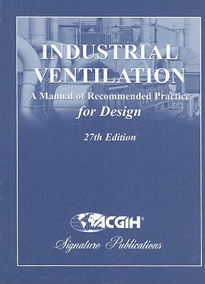 9781607260134 industrial ventilation a manual of recommended rh alibris com industrial ventilation a manual of recommended practice for design 29th edition pdf industrial ventilation a manual of recommended practice 25th edition