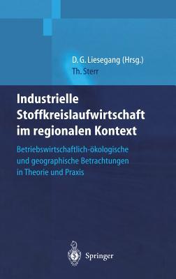 Industrielle Stoffkreislaufwirtschaft Im Regionalen Kontext: Betriebswirtschaftlich-Okologische Und Geographische Betrachtungen in Theorie Und Praxis - Sterr, Thomas