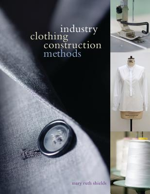 Industry Clothing Construction Methods - Shields, Mary Ruth