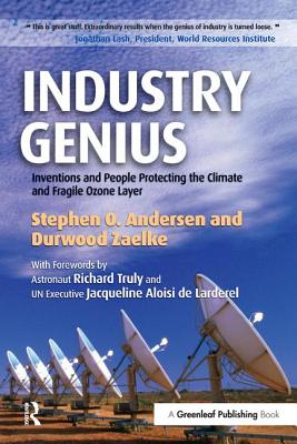 Industry Genius: Inventions and People Protecting the Climate and Fragile Ozone Layer - Andersen, Stephen O., and Zaelke, Durwood, and Truly, Richard (Foreword by)