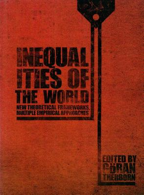 Inequalities of the World: New Theoretical Frameworks, Multiple Empirical Approaches - Therborn, Goran, Professor (Editor), and Chauvel, Louis (Contributions by), and Hout, Michael (Contributions by)