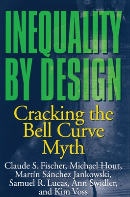 Inequality by Design: Cracking the Bell Curve Myth - Fischer, Claude S