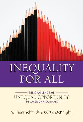 Inequality for All: The Challenge of Unequal Opportunity in American Schools - Schmidt, William H, and McKnight, Curtis C, PH.D.