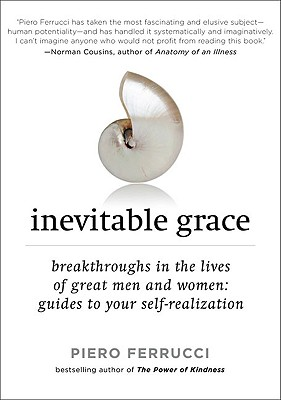 Inevitable Grace: Breakthroughs in the Lives of Great Men and Women: Guides to Your Self-Realizati on - Ferrucci, Piero