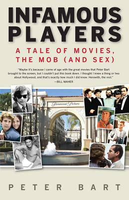 Infamous Players: A Tale of Movies, the Mob (and Sex) - Bart, Peter