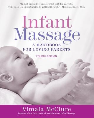 Infant Massage (Fourth Edition): A Handbook for Loving Parents - McClure, Vimala