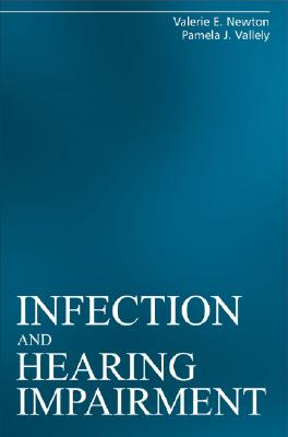 Infection and Hearing Impairment - Newton, Valerie E (Editor), and Vallely, Pamela J (Editor)
