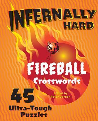 Infernally Hard Fireball Crosswords: 45 Ultra-Tough Puzzles - Gordon, Peter (Editor)
