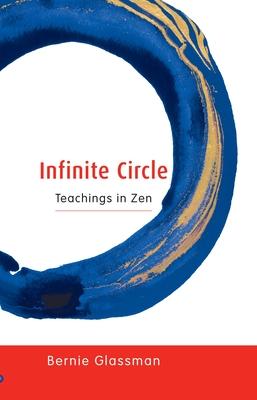 Infinite Circle: Teachings in Zen - Glassman, Bernie