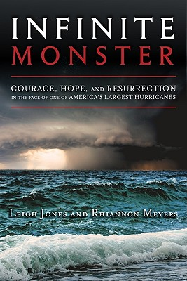 Infinite Monster: Courage, Hope, and Resurrection in the Face of One of America's Largest Hurricanes - Jones, Leigh, and Meyers, Rhiannon