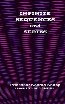 Infinite Sequences and Series - Knopp, Konrad, and Mathematics, and Bagemihl, Frederick (Translated by)